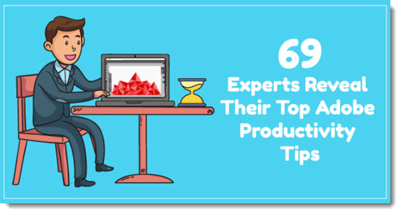 Adobe Experts Productivity Tips